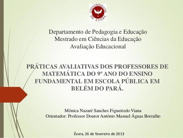 Departamento de Pedagogia e EducaçãoMestrado em Ciências da EducaçãoAvaliação EducacionalPRÁTICAS AVALIATIVAS DOS PROFESSO...