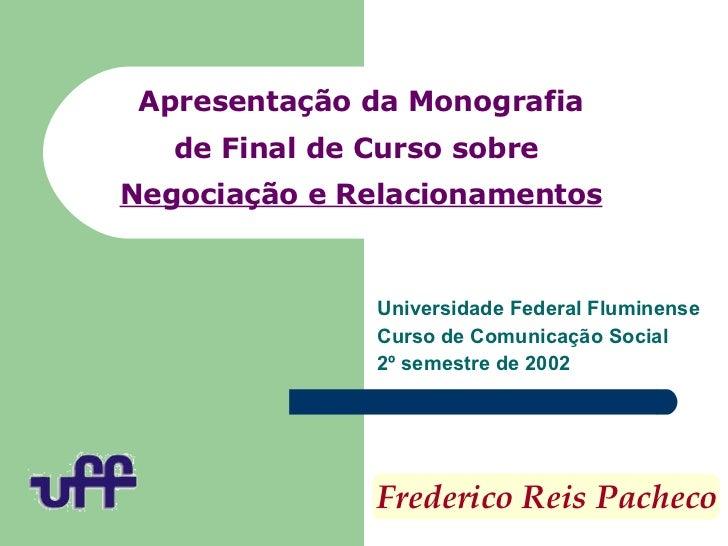 Apresentação da Monografia de Final de Curso sobre  Negociação e Relacionamentos Universidade Federal Fluminense Curso de ...