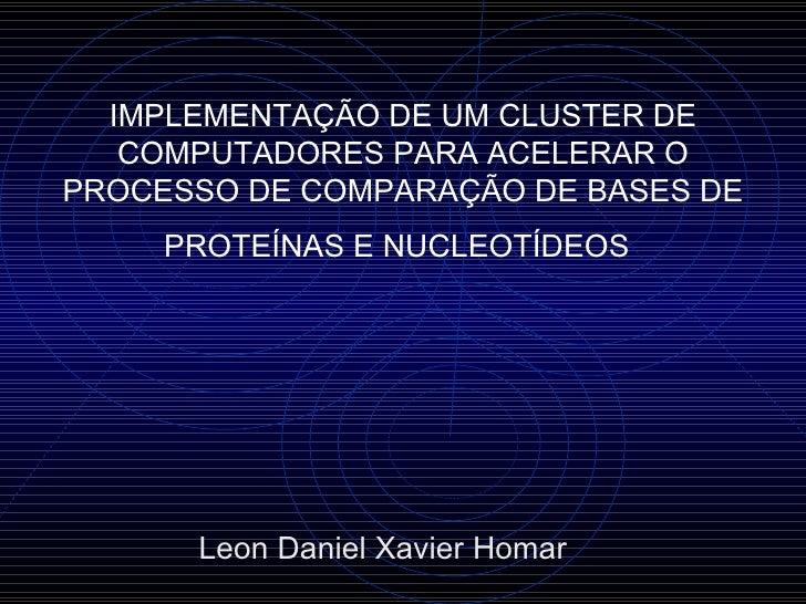 IMPLEMENTAÇÃO DE UM CLUSTER DE COMPUTADORES PARA ACELERAR O PROCESSO DE COMPARAÇÃO DE BASES DE PROTEÍNAS E NUCLEOTÍDEOS   ...