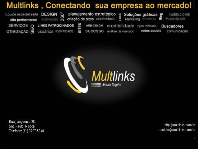 Rua Janguruçu 28.São Paulo, Mooca               http://multlinks.com.brTelefone: (11) 3297-5340   contato@multlinks.com.br