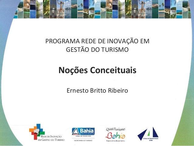 PROGRAMA REDE DE INOVAÇÃO EM GESTÃO DO TURISMO Noções Conceituais Ernesto Britto Ribeiro