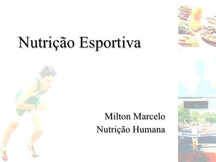 Nutrição Esportiva Milton Marcelo Nutrição Humana