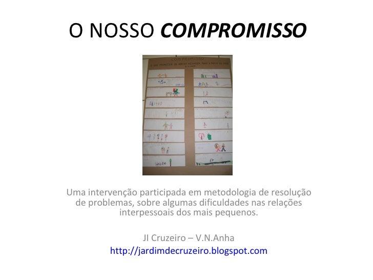 O NOSSO  COMPROMISSO Uma intervenção participada em metodologia de resolução de problemas, sobre algumas dificuldades nas ...