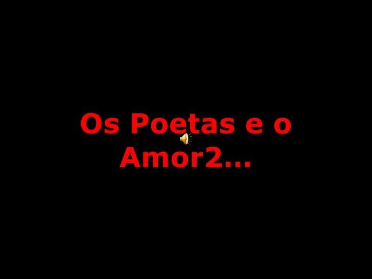 Os Poetas e o Amor2…