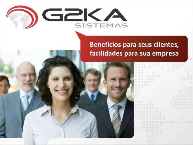 Benefícios para seus clientes,facilidades para sua empresa