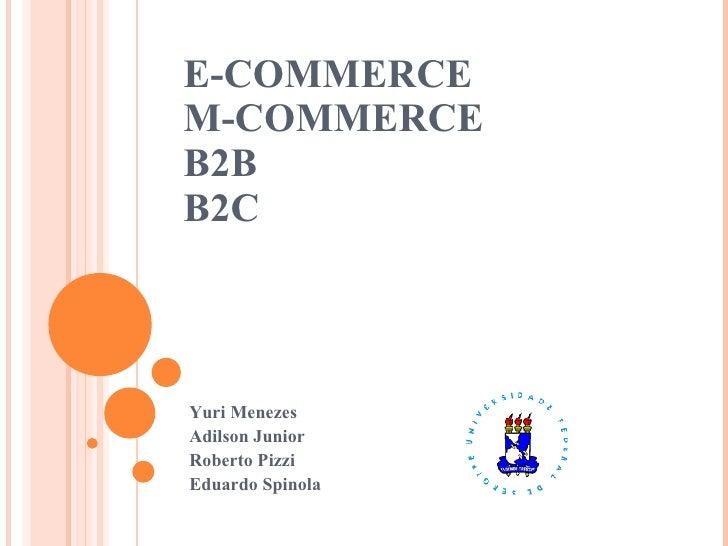 E-COMMERCE M-COMMERCE B2B B2C Yuri Menezes  Adilson Junior Roberto Pizzi Eduardo Spinola