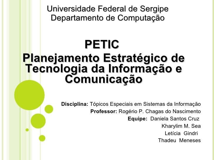 Universidade Federal de Sergipe Departamento de Computação PETIC  Planejamento Estratégico de Tecnologia da Informação e C...