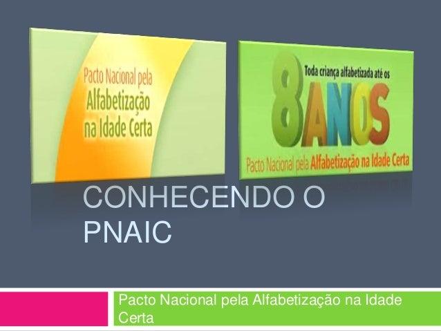 CONHECENDO O PNAIC Pacto Nacional pela Alfabetização na Idade Certa