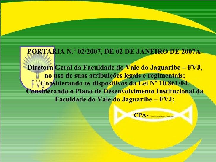 PORTARIA N.º 02/2007, DE 02 DE JANEIRO DE 2007A  Diretora Geral da Faculdade do Vale do Jaguaribe – FVJ, no uso de suas at...