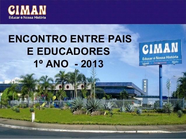 ENCONTRO ENTRE PAIS   E EDUCADORES    1º ANO - 2013