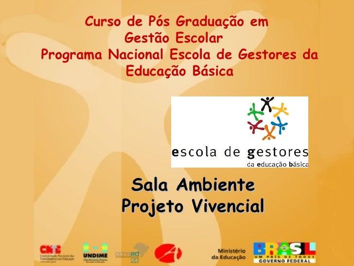 Curso de Pós Graduação em  Gestão Escolar  Programa Nacional Escola de Gestores da Educação Básica Sala Ambiente Projeto V...