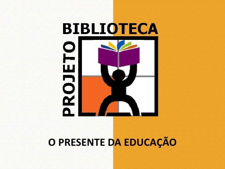 O PRESENTE DA EDUCAÇÃO<br />