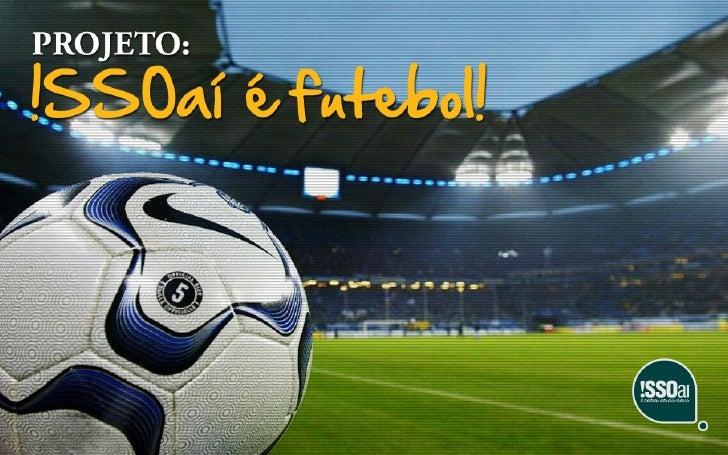 Apresentação - Projeto !SSOaí é Futebol