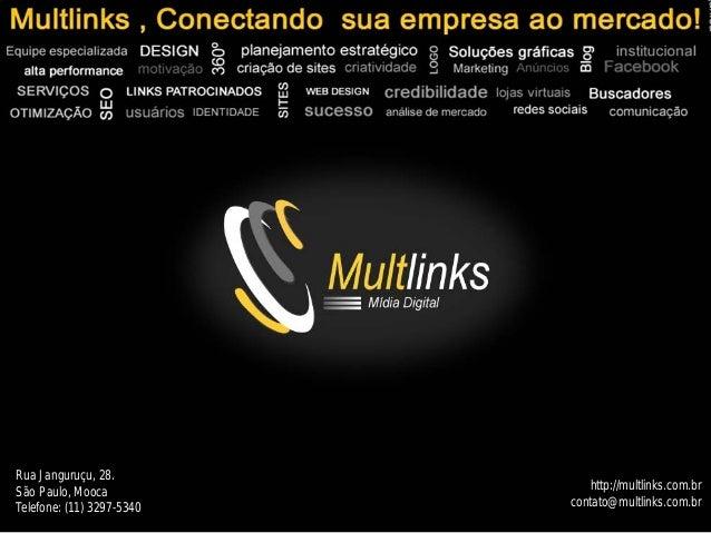 Rua Janguruçu, 28. São Paulo, Mooca Telefone: (11) 3297-5340 http://multlinks.com.br contato@multlinks.com.br