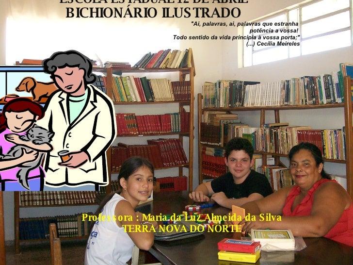 """ESCOLA ESTADUAL 12 DE ABRIL BICHIONÁRIO ILUSTRADO """"Ai, palavras, ai, palavras que estranha  potência a vossa!  Todo s..."""
