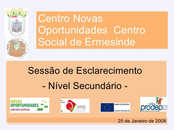 Centro Novas Oportunidades  Centro Social de Ermesinde Sessão de Esclarecimento  - Nível Secundário -  25 de Janeiro de 2008