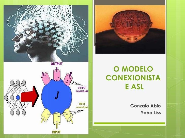 O MODELO CONEXIONISTA E ASL<br />Gonzalo Abio<br />YanaLiss<br />