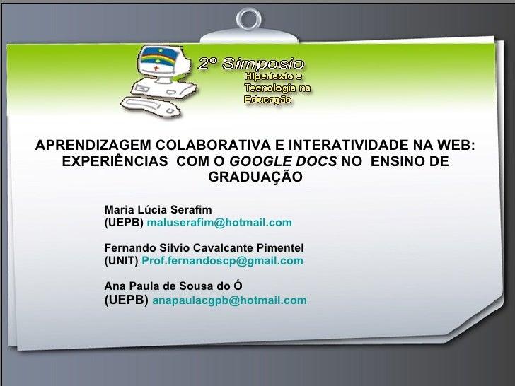APRENDIZAGEM COLABORATIVA E INTERATIVIDADE NA WEB: EXPERIÊNCIAS COMO  GOOGLE DOCS  NO ENSINO DE GRADUAÇÃO Maria Lúcia S...