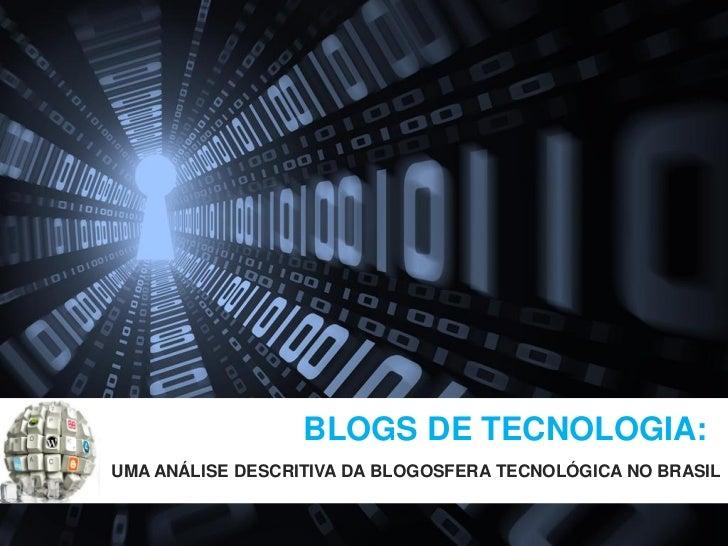 BLOGS DE TECNOLOGIA:UMA ANÁLISE DESCRITIVA DA BLOGOSFERA TECNOLÓGICA NO BRASIL