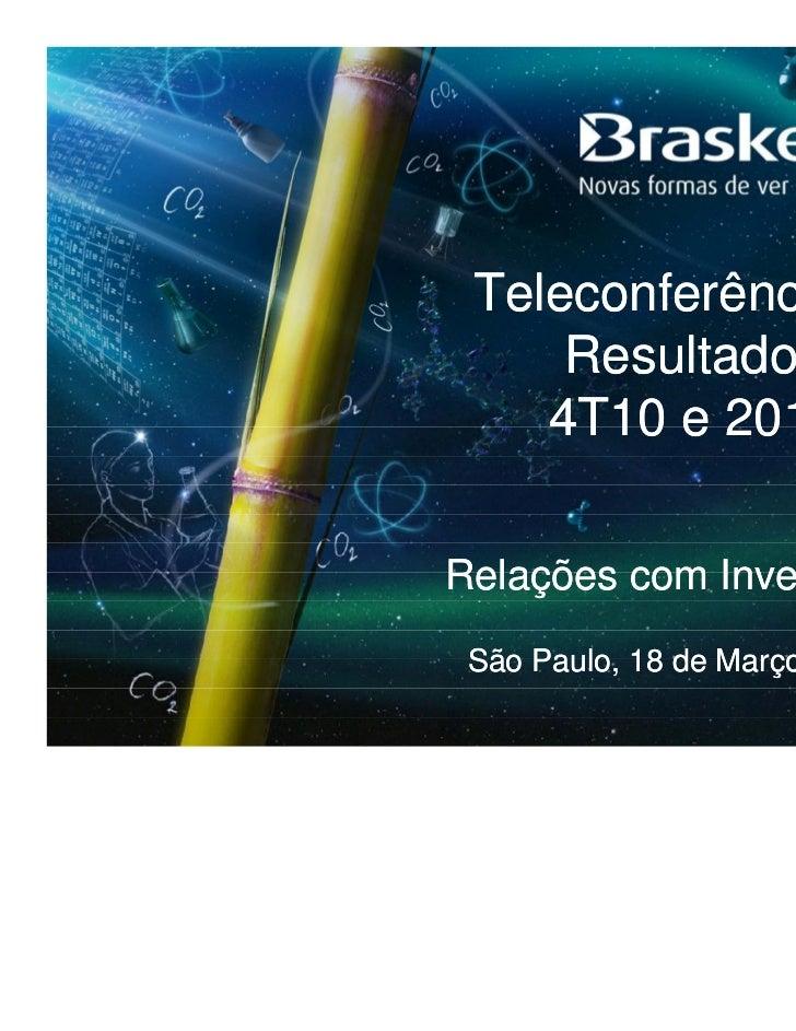 Teleconferência de     Resultados    4T10 e 2010Relações com Investidores São Paulo, 18 de Março de 2011