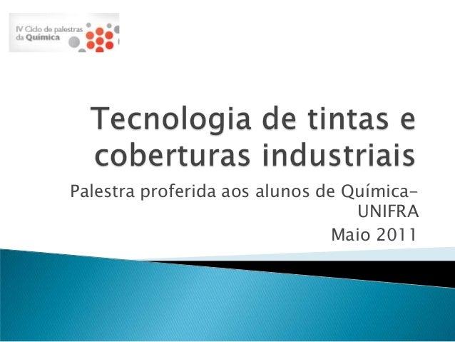 Palestra proferida aos alunos de Química-                                  UNIFRA                               Maio 2011