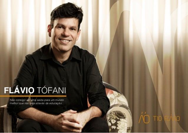 Flávio Tófani Não consigo ver uma saída para um mundo melhor que não seja através da educação.