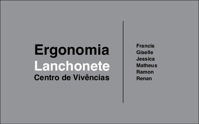 Ergonomia             Francis                      Giselle                      JessicaLanchonete            Matheus      ...