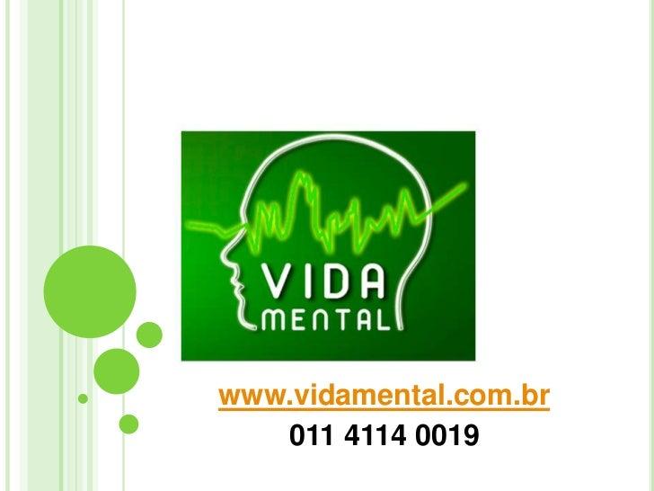 www.vidamental.com.br<br />011 4114 0019<br />