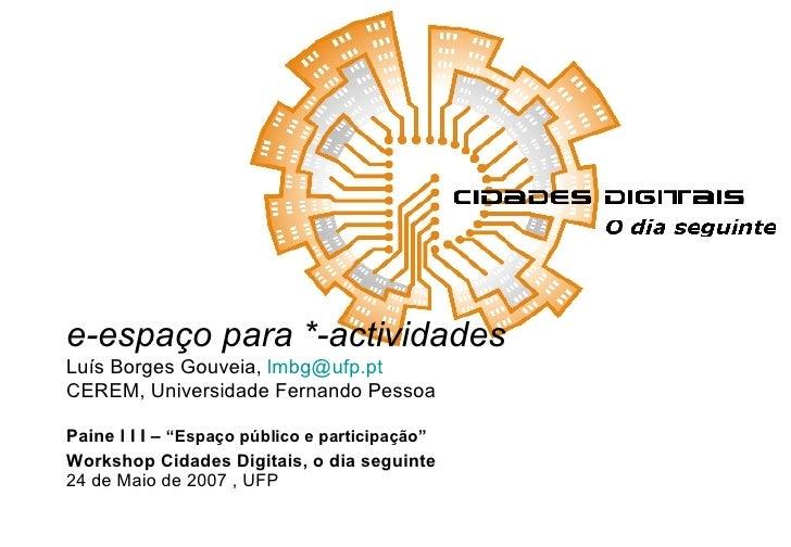 """Paine l I I –  """"Espaço público e participação"""" Workshop Cidades Digitais, o dia seguinte 24 de Maio de 2007 , UFP  e-espaç..."""