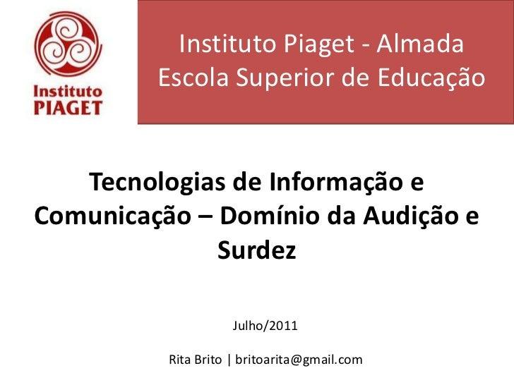 Instituto Piaget - Almada<br />Escola Superior de Educação<br />Tecnologias de Informação e Comunicação – Domínio da Audiç...