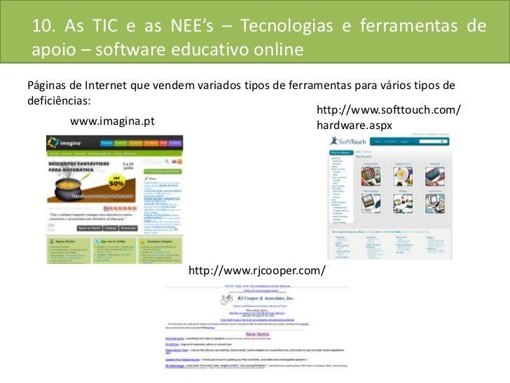 10. As TIC e as NEE's – Tecnologias e ferramentas de apoio – software educativo online<br />Páginas de Internet que vendem...