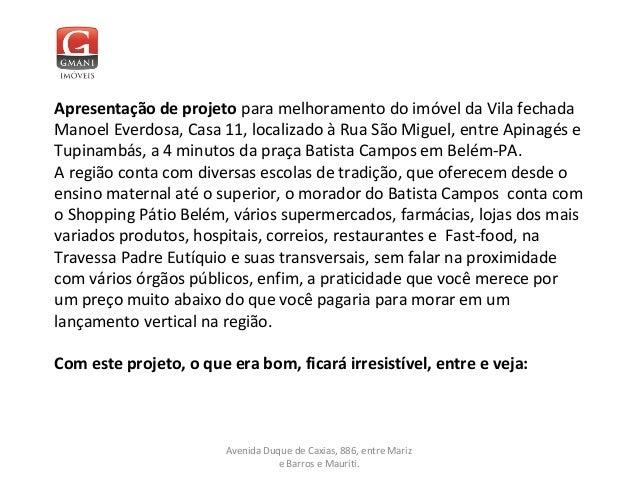 Apresentação de projeto para melhoramento do imóvel da Vila fechada Manoel Everdosa, Casa 11, localizado à Rua São Miguel,...