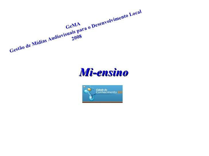 Mi-ensino GeMA Gestão de Mídias Audiovisuais para o Desenvolvimento Local 2008