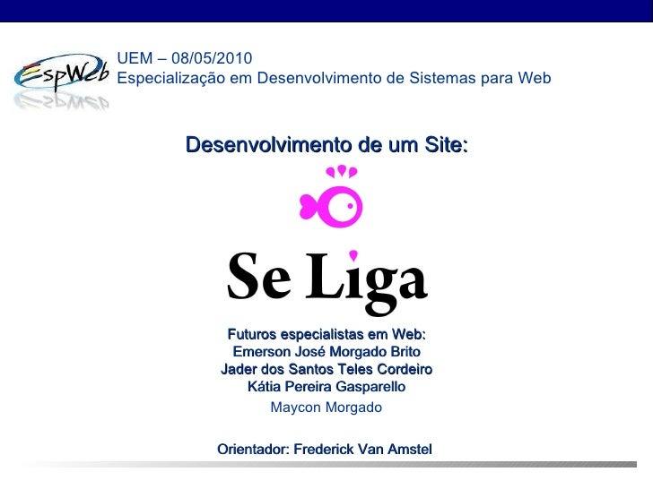 Desenvolvimento de um Site: Futuros especialistas em Web: Emerson José Morgado Brito Jader dos Santos Teles Cordeiro Kátia...
