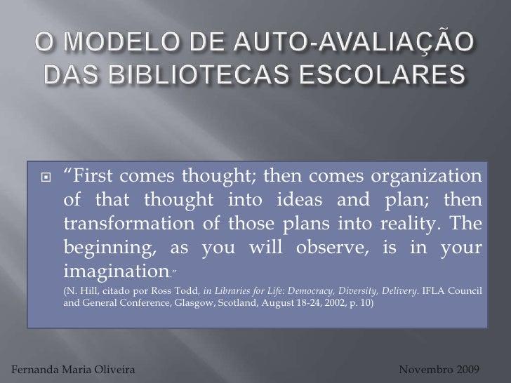 """O MODELO DE AUTO-AVALIAÇÃO DAS BIBLIOTECAS ESCOLARES<br />""""First comes thought; then comes organization of that thought in..."""