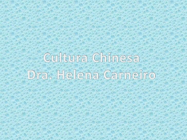 Cultura Chinesa<br />Dra. Helena Carneiro<br />