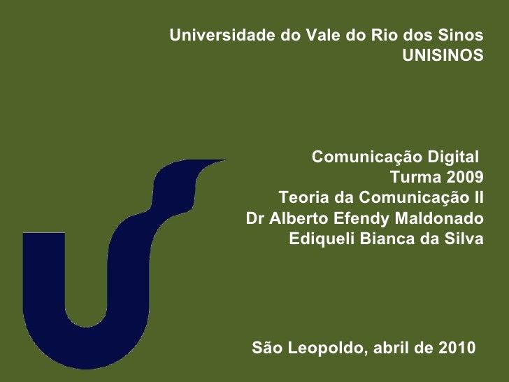 Universidade do Vale do Rio dos Sinos UNISINOS Comunicação Digital  Turma 2009 Teoria da Comunicação II Dr Alberto Efendy ...