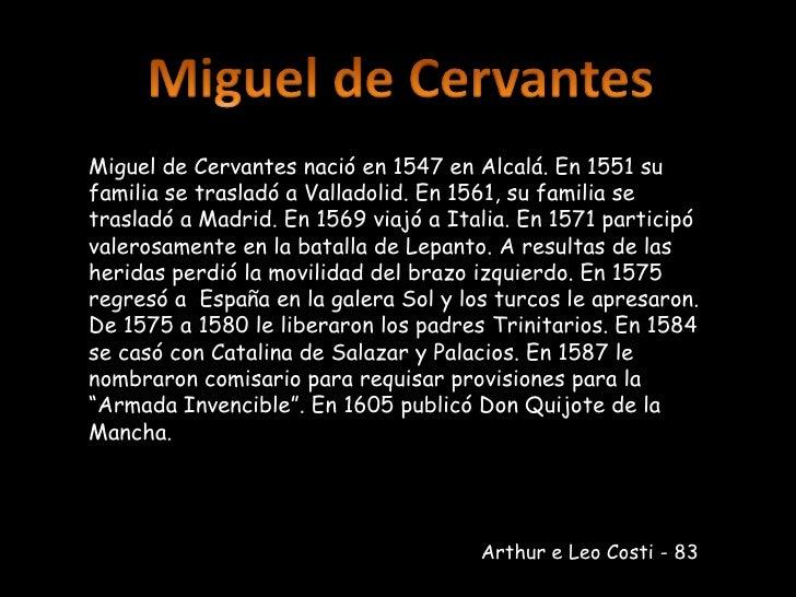 Miguel de Cervantes<br />Miguel de Cervantes nació en 1547 en Alcalá. En 1551 su familia se trasladó a Valladolid. En 1561...