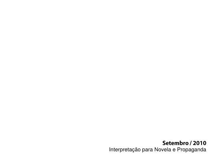 Setembro / 2010<br />Interpretação para Novela e Propaganda<br />