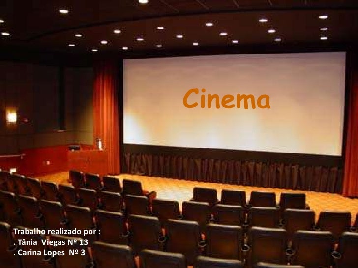 Cinema<br />Trabalho realizado por :  <br />. Tânia  Viegas Nº 13<br />. Carina Lopes  Nº 3<br />