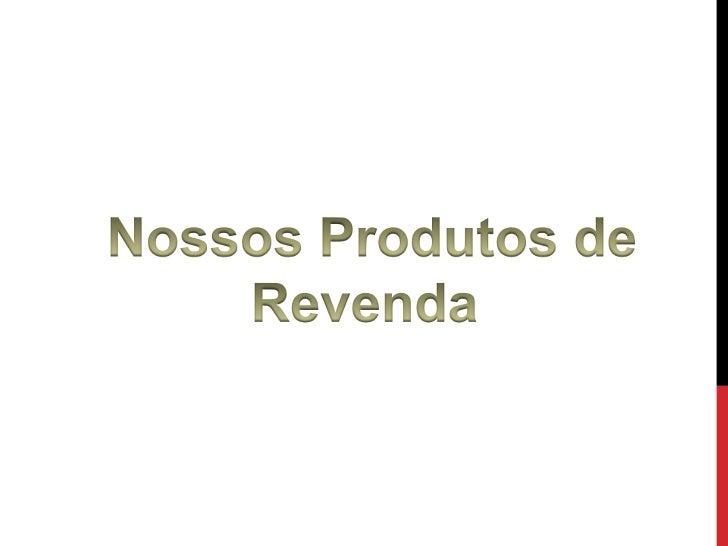 Nossos Produtos de<br />Revenda<br />