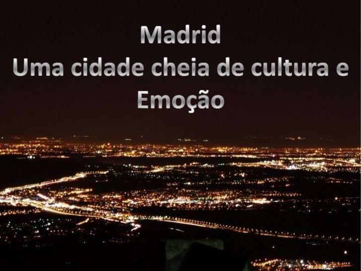 Madrid<br />Uma cidade cheia de cultura e Emoção<br />