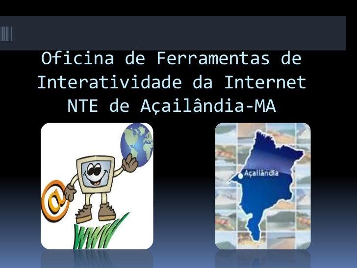Oficina de Ferramentas de Interatividade da InternetNTE de Açailândia-MA<br />