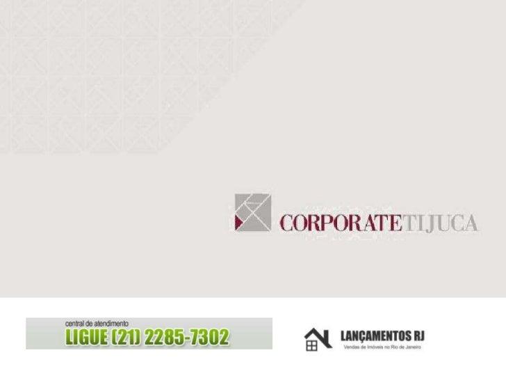 Tijuca Corporate | www.lancamentosrj.com | Central de Atendimentos (21) 2510-3324