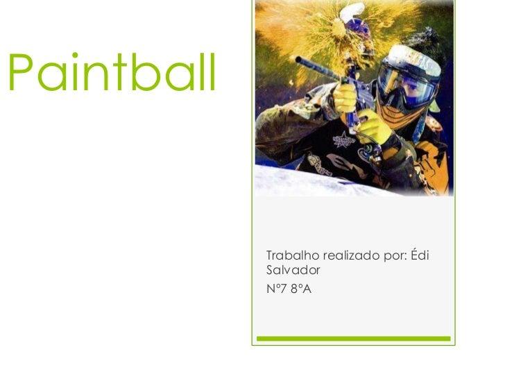 Paintball<br />Trabalho realizado por: Édi Salvador <br />Nº7 8ºA<br />