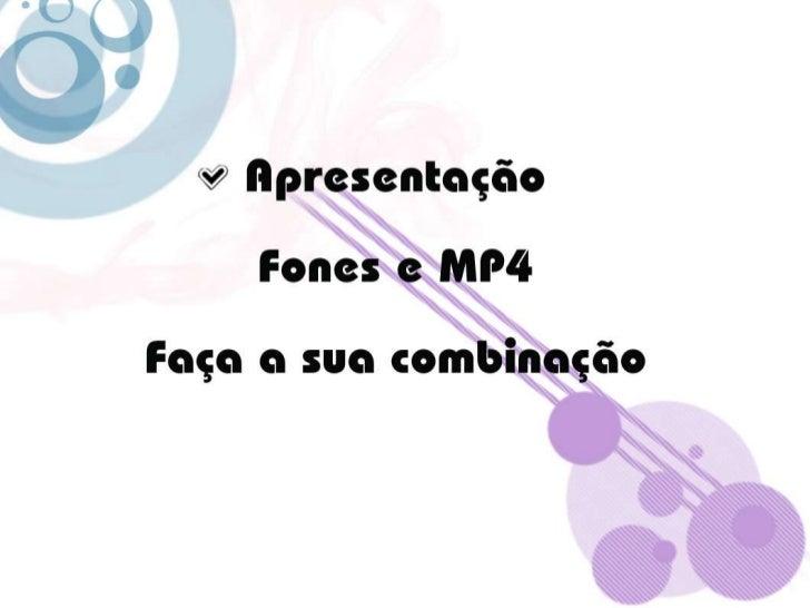 Apresentação Fones e MP4Faça a sua combinação<br />