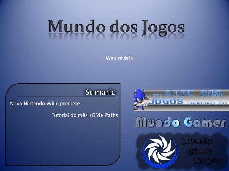 Mundo dos Jogos<br />Web revista<br />Sumario<br />Novo Nintendo Wii u promete...<br />Tutorial do mês  (GM)- Paths<br />