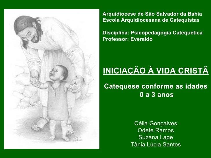 Arquidiocese de São Salvador da Bahia Escola Arquidiocesana de Catequistas Disciplina: Psicopedagogia Catequética Professo...