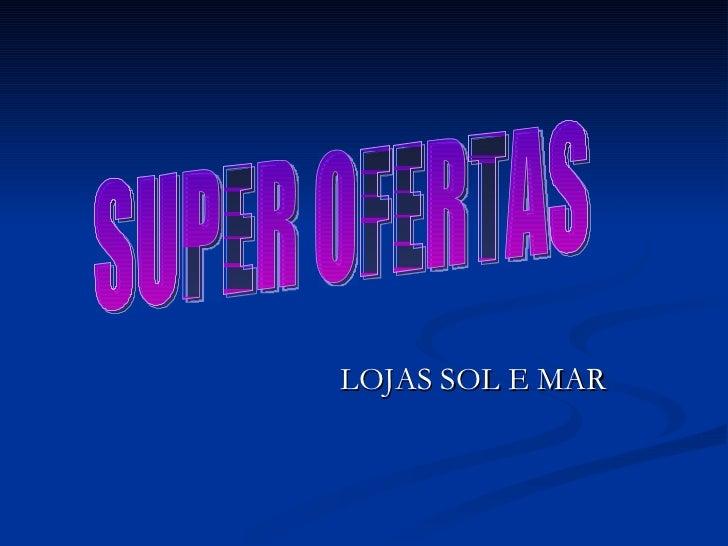 LOJAS SOL E MAR SUPER OFERTAS
