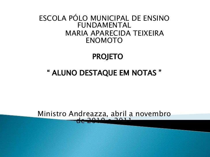 ESCOLA PÓLO MUNICIPAL DE ENSINO         FUNDAMENTAL      MARIA APARECIDA TEIXEIRA           ENOMOTO              PROJETO  ...